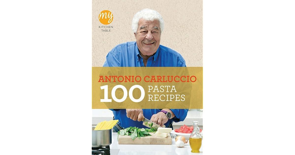 My Kitchen Table 100 Pasta Recipes By Antonio Carluccio