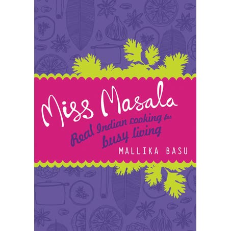 Miss Masala: Real Indian Cooking for Busy Living