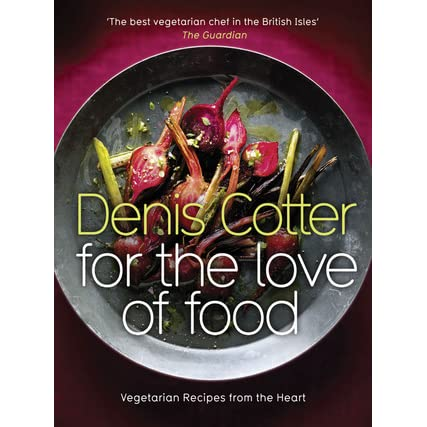 For the love of food vegetarian recipes from the heart by denis cotter forumfinder Images