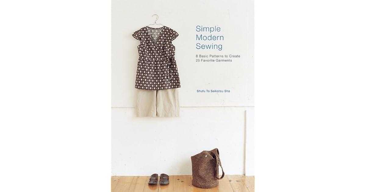 Simple Modern Sewing: 8 Basic Patterns to Create 25 Favorite ...