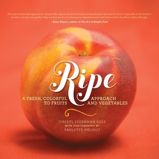 Ripe  A Fresh, Colorful Approach to Fruits and Vegetables (2012, Running Press)