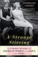A Strange Stirring: The Feminine Mystique and American Women at the Dawn of the 1960s