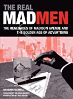 The Real Mad Men: The Wizards of Madison Avenue and the Memorable Ads that Shaped Our World
