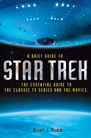 A Brief Guide to Star Trek by Brian J. Robb