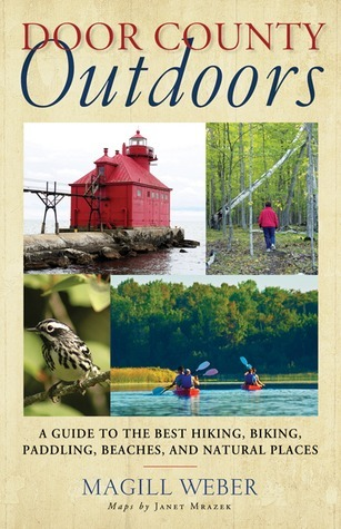 Door County Outdoors A Guide to the Best Hiking, Biking, Paddling, Beaches, and Natural Places
