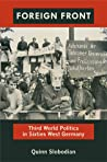 Foreign Front: Third World Politics in Sixties West Germany