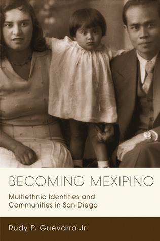 Becoming Mexipino: Multiethnic Identities and Communities in San Diego