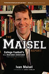 The Maisel Report: College Football's Most Overrated  Underrated Players, Coaches, Teams, and Traditions