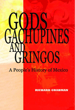 Gods, Gachupines and Gringos: A People's History of Mexico