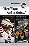 """""""Then Wayne Said to Mario. . ."""": The Best Stanley Cup Stories Ever Told"""