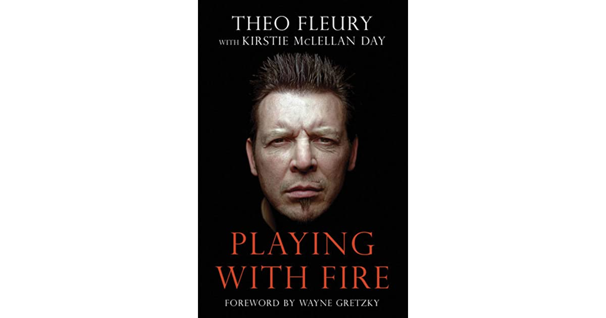 Playing With Fire By Theo Fleury