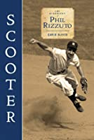 Scooter: The Biography of Phil Rizzuto: The Biography of Phil Rizzuto