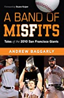Band of Misfits: Tales of the 2010 San Francisco Giants