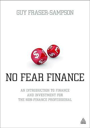 No Fear Finance  An Introduction to Finance and Investment for the Non-finance Professional