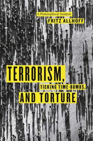Terrorism, Ticking Time-Bombs, and Torture- A Philosophical Analysis