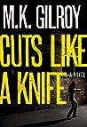 Cuts Like a Knife by M.K. Gilroy