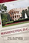 Washington, D.C. Past to Present: A Guided Tour