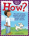 How?: The Most Awesome Question and Answer Book About Nature, Animals, People, Places — and You!
