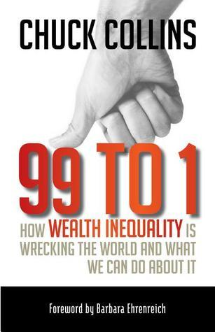 99 to 1  How Wealth Inequality Is Wrecking the World and What We Can Do about It