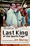 Download ebook Last King of the Sports Page: The Life and Career of Jim Murray by Ted Geltner