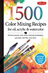1,500 Color Mixing Recipes for Oil, Acrylic & Watercolor: Achieve precise color when painting landscapes, portraits, still lifes, and more audiobook review
