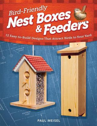 Bird-Friendly Nest Boxes and Feeders by Paul Meisel