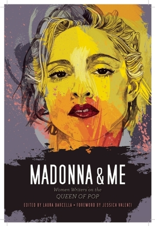 Madonna and Me Women Writers on the Queen of Pop