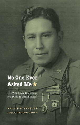 No One Ever Asked Me- The World War II Memoirs of an Omaha Indian Soldier