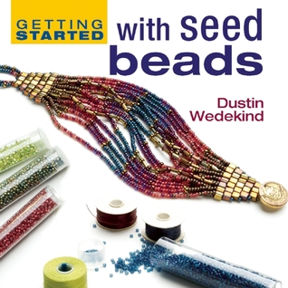 Getting Started with Seed Beads by Dustin Wedekind