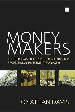 Money Makers: The Stock Market Secrets of Britains Top Professional Investment Managers  by  Jonathan   Davis