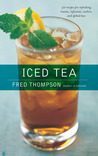 Iced Tea: 50 Recipes for Refreshing Tisanes, Infusions, Coolers, and Spiked Teas