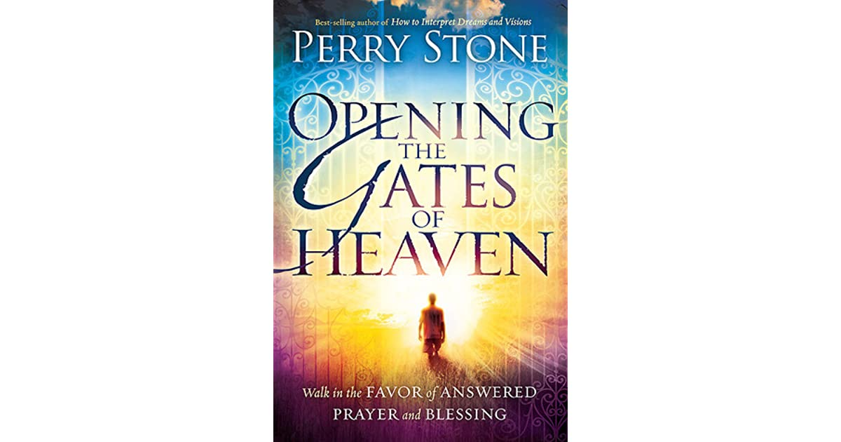 Opening the gates of heaven walk in the favor of answered prayer opening the gates of heaven walk in the favor of answered prayer and blessing by perry stone fandeluxe Image collections