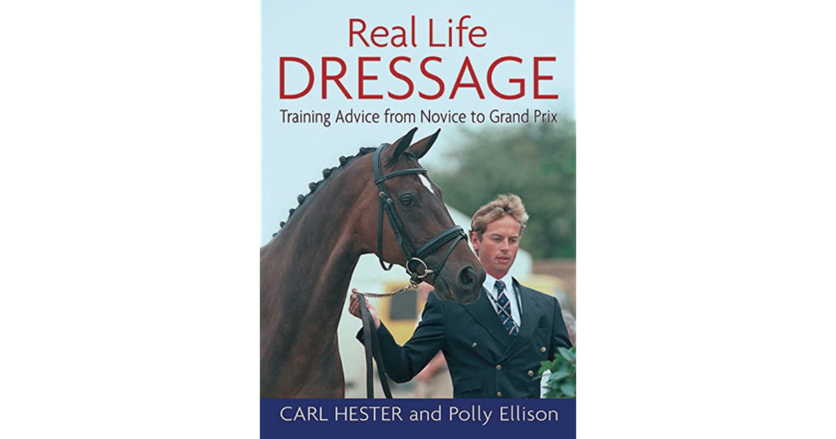 Real Life Dressage Training Advice From Novice To Grand Prix By