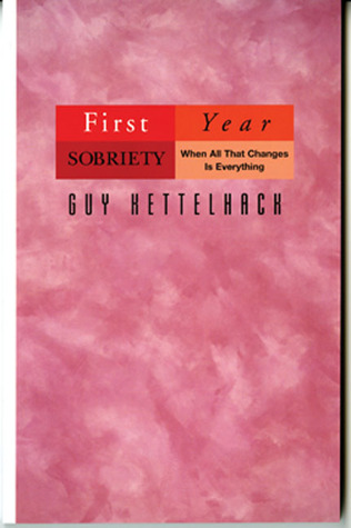 First Year Sobriety by Guy Kettelhack
