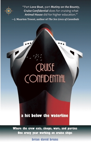 Cruise Confidential: A Hit Below the Waterline: Where the Crew Lives, Eats, Wars, and Parties: One Crazy Year Working on Cruise Ships