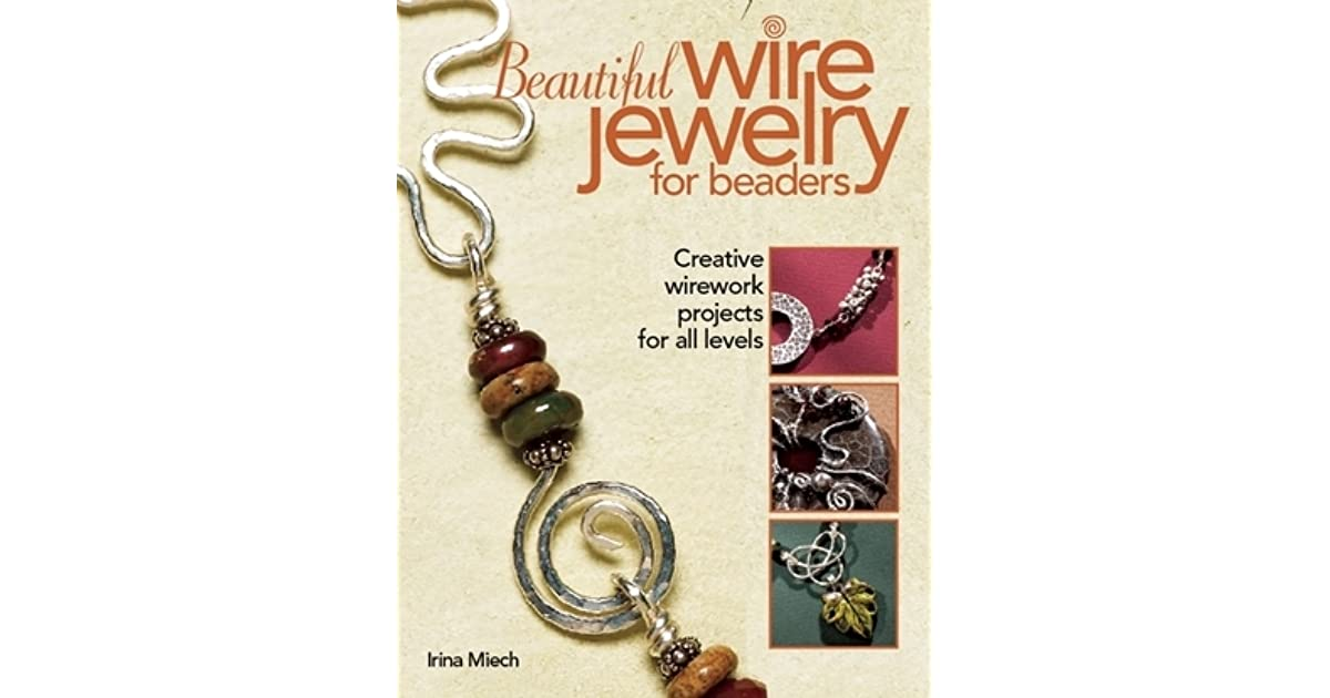 Beautiful Wire Jewelry for Beaders: Creative Wirework Projects for ...