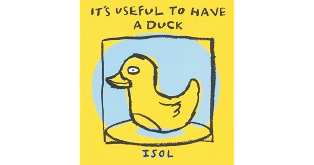 It's Useful to Have a Duck by Isol