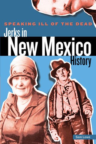 Speaking Ill of the Dead: Jerks in New Mexico History