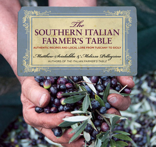 The Southern Italian Farmer's Table  Authentic Recipes and Local Lore from Tuscany to Sicily
