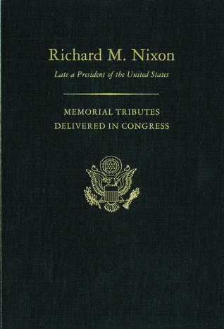 Memorial Services in the Congress of the United States and Tributes in Eulogy of Richard M. Nixon, Late a President of the United States