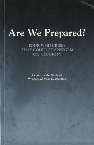 Are We Prepared?: Four WMD Crises That Could Transform U.S. Security: Four WMD Crises That Could Transform U.S. Security