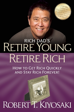 Rich Dad's Retire Young, Retire Rich: How to Get Rich Quickly and