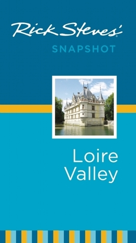 Rick Steves Snapshot Loire Valley, 4th Edition