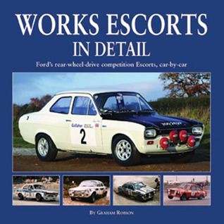 Works Escorts In Detail: Ford's Rear-Wheel-Drive Competition Escorts, car-by-car