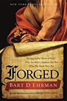 Forged: Writing in the Name of God—Why the Bible's Authors Are Not Who We Think They Are