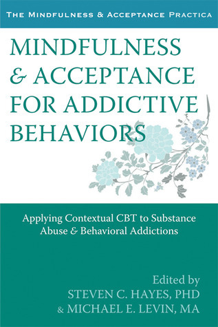 Mindfulness-and-Acceptance-for-Addictive-Behaviors-Applying-Contextual-CBT-to-Substance-Abuse-and-Behavioral-Addictions