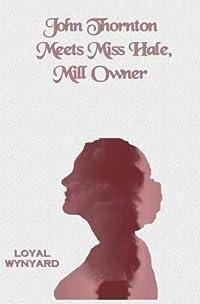 John Thornton Meets Miss Hale, Mill Owner
