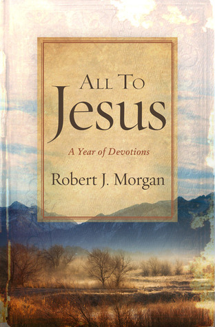 All to Jesus by Robert J. Morgan