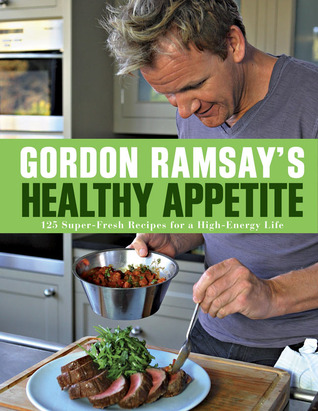 Gordon Ramsay S Healthy Appetite Food By Mark Sargeant By Gordon Ramsay