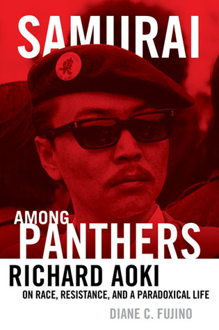 Samurai among panthers : Richard Aoki on race, resistance, and a paradoxical life / Diane C. Fujino
